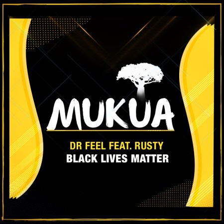 Dr Feel – Black Lives Matter ft. Rusty