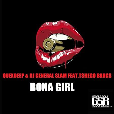 QueXdeep & DJ General Slam – Bona Girl ft. Tshego Bangs