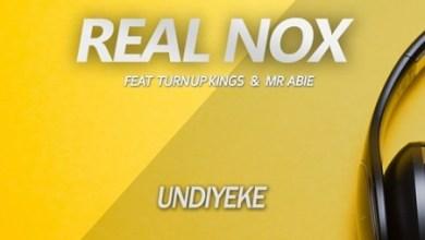 Real Nox – Undiyeke ft. Turn Up Kings & Mr Abie