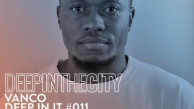 Vanco – Deep In It 011 (Deep In The City)