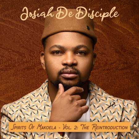 Josiah De Disciple – Spirits Of Makoela Vol 2 Album: The Reintroduction