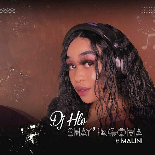 DJ Hlo Shay'ingoma ft. Malini Mp3 Download