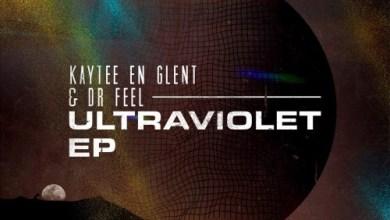 KayTee En Glent & Dr Feel Ultraviolet EP Download Zip