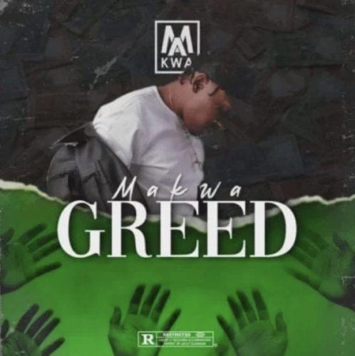 Makwa – Greed Mp3 Download