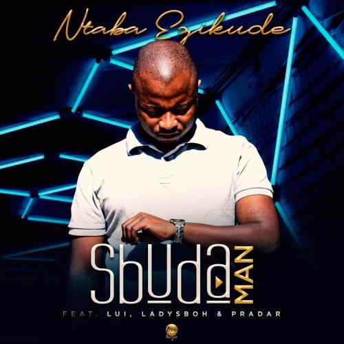 Sbuda Man Ntaba Ezikude ft. Lui, LadySboh & Pradar Mp3 Download