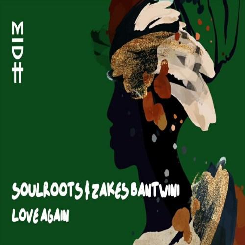 Soulroots & Zakes Bantwini Love Again Mp3 Download