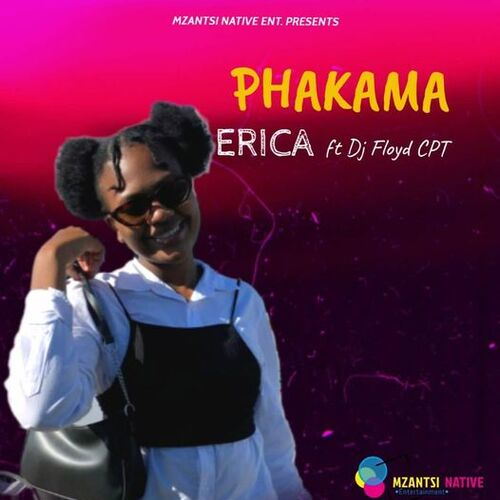 ERICA ft. Dj Floyd CPT – Phakama Mp3 Download