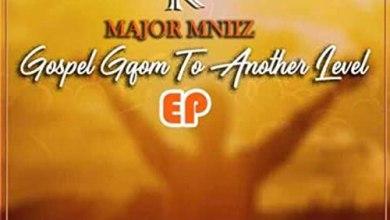 Major Mniiz – Gospel Gqom To Another Level EP Zip Download