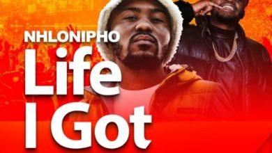 Nhlonipho ft. Manu WorldStar – Life I Got Mp3 Download