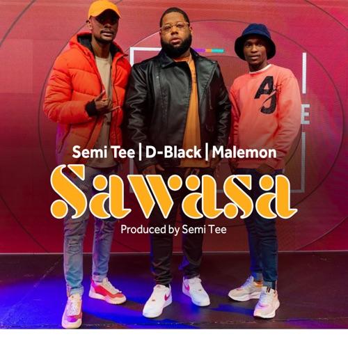 D-Black, Semi Tee & Malemon – Sawasa Mp3 Download