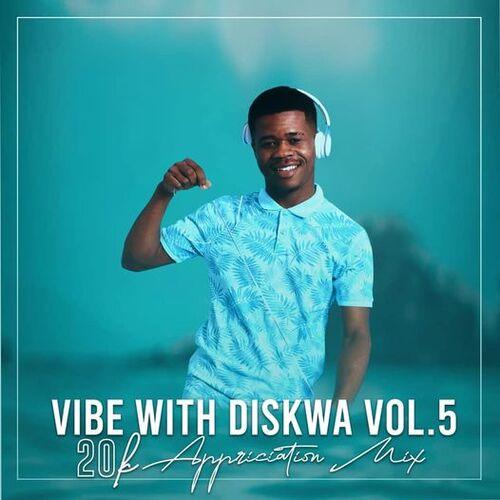Diskwa Woza – Vibe With Diskwa Vol 5 (20K Appreciation Mix) Mp3 Download
