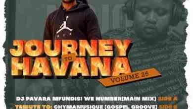 DJ Pavara (Mfundisi We Number) – Journey to Havana Vol 26 Mix Mp3 Download