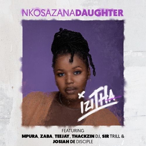 Nkosazana Daughter ft. Mpura, Zaba, Tee Jay, Sir Trill, ThackzinDJ & Josiah De Disciple – Izitha Mp3 Download