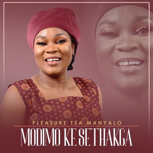 Pleasure Tsa Manyalo – Modimo Ke Sethakga Mp3 Download