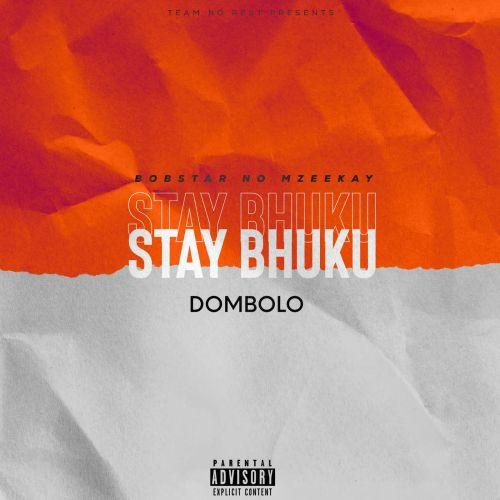 Bobstar no Mzeekay – Stay Bhuku (iDombolo)