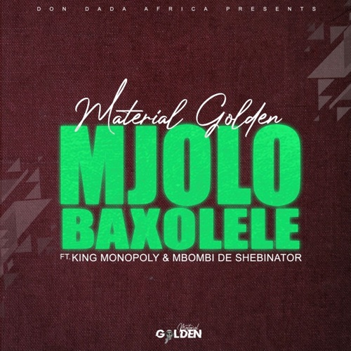 Material Golden ft. King Monopoly & Mbombi De Shebinator – Mjolo Baxolele Mp3 Download