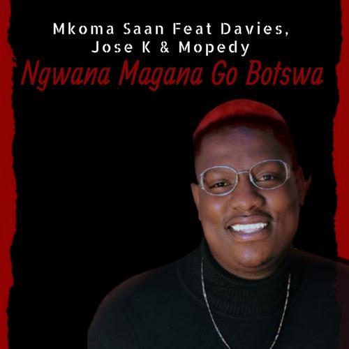 Mkoma Saan ft. Davies, Jose K & Mopedy – Ngwana Magana Go Botswa Mp3 Download