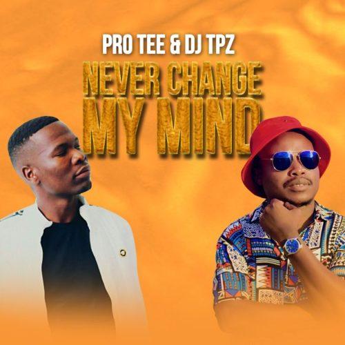 Pro Tee & DJ Tpz – Never Change My Mind