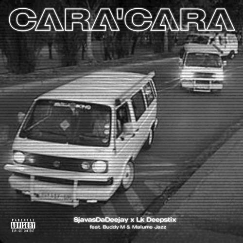 Sjavas Da Deejay & LK Deepstix – Cara'Cara ft. Buddy M & Malume Jazz
