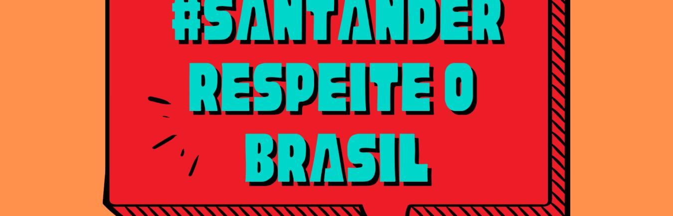 #santander respeite o brasil