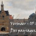 Image d'illustration de la séance sur les paysage de Vermeer