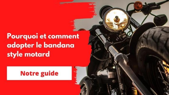 comment et pourquoi adopter le bandana moto