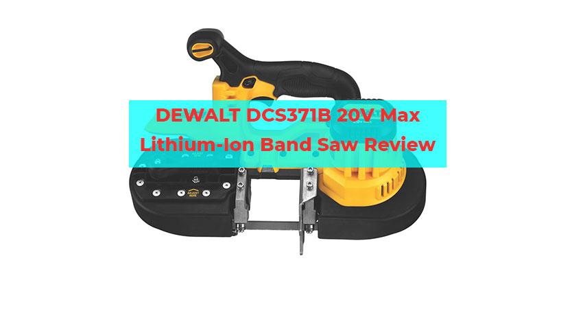 DEWALT DCS371B 20V Max Lithium-Ion Band Saw Review