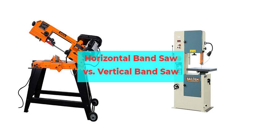 Horizontal Band Saw vs. Vertical Band Saw