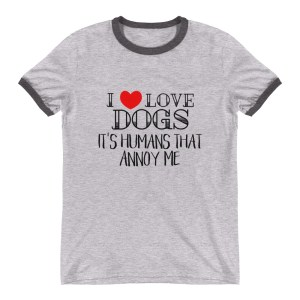 I Love Dogs It's Humans That Annoy Me T-Shirt
