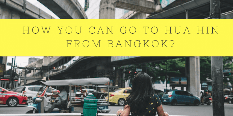 How Can You Travel To Hua-Hin From Bangkok?