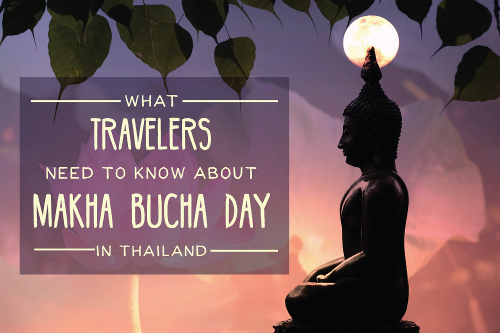 What Travelers Need To Know About Makha Bucha Day In Thailand