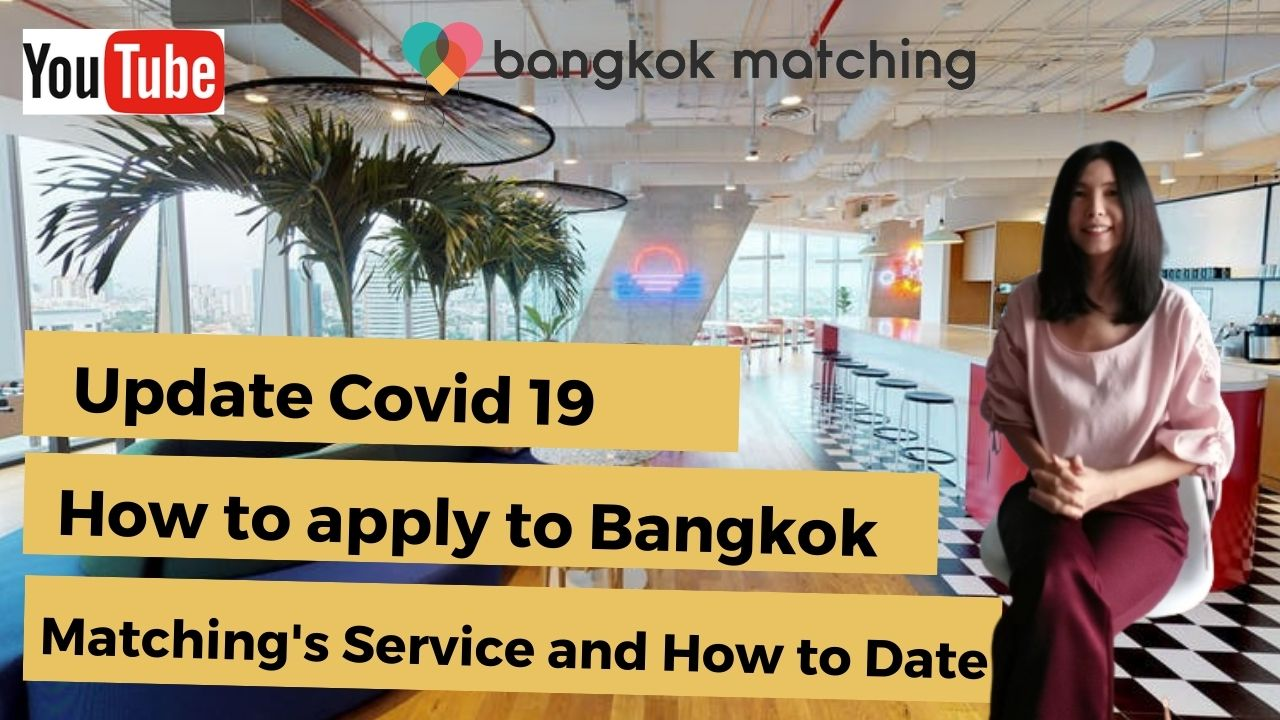 Covid 19 Update 2021 Thai Dating - How to apply to Bangkok Matching's Premium Dating Service and How to Date to Meet Thai Ladies