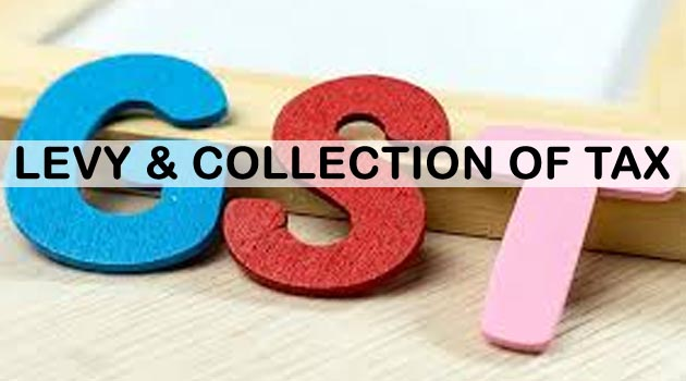 GST: Levy & Collection of Tax