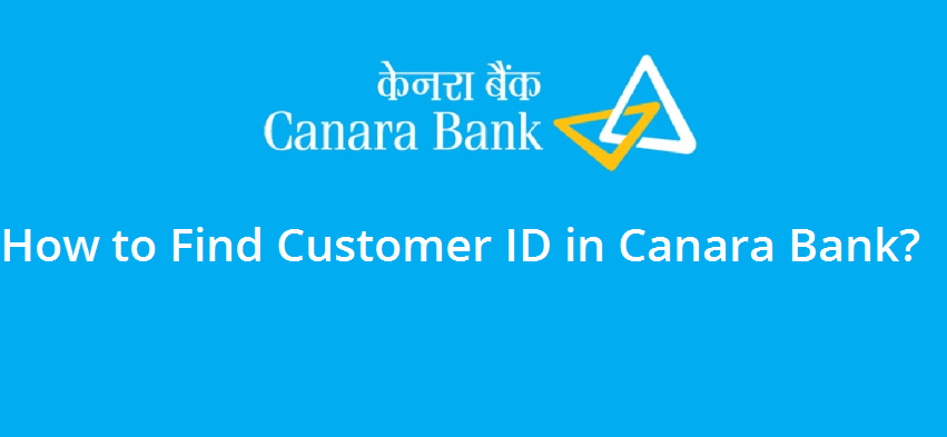 How to Find Customer ID in Canara Bank? - Bank With Us