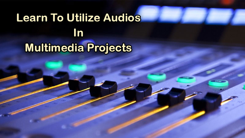 learn-to-utilize-audios-in-multimedia-projects