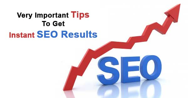 Very Important Tips to Get Instant SEO Results