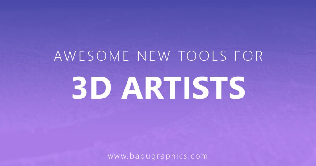 10 Awesome New Tools For 3D Artists In 2018