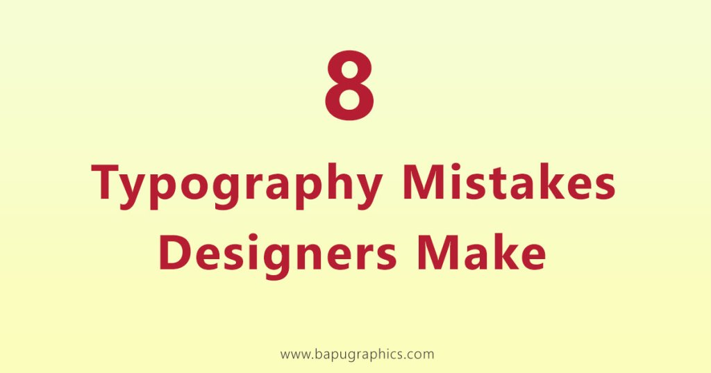 Typography Mistakes Designers Make