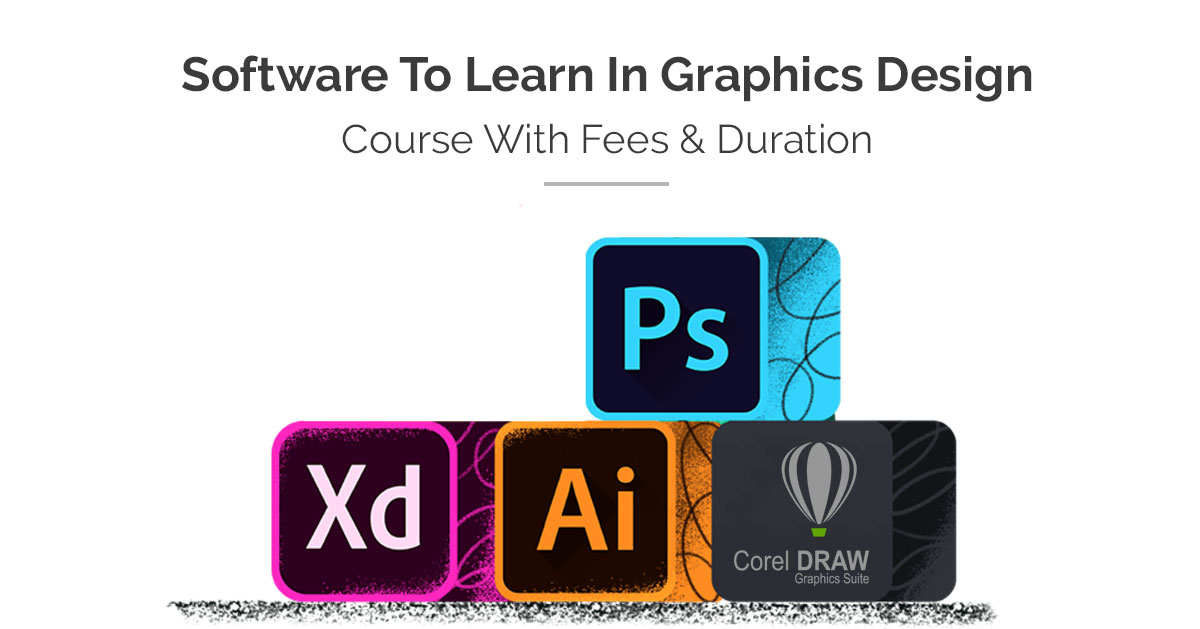 Software To Learn In Graphics Design Course With Fees and Duration
