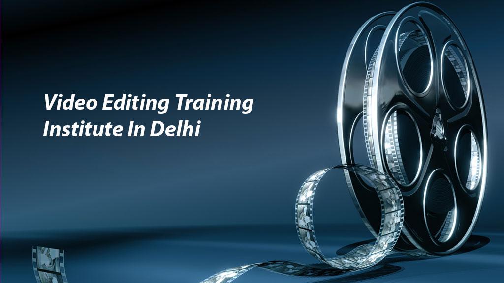 Video Editing Training Institute In Delhi