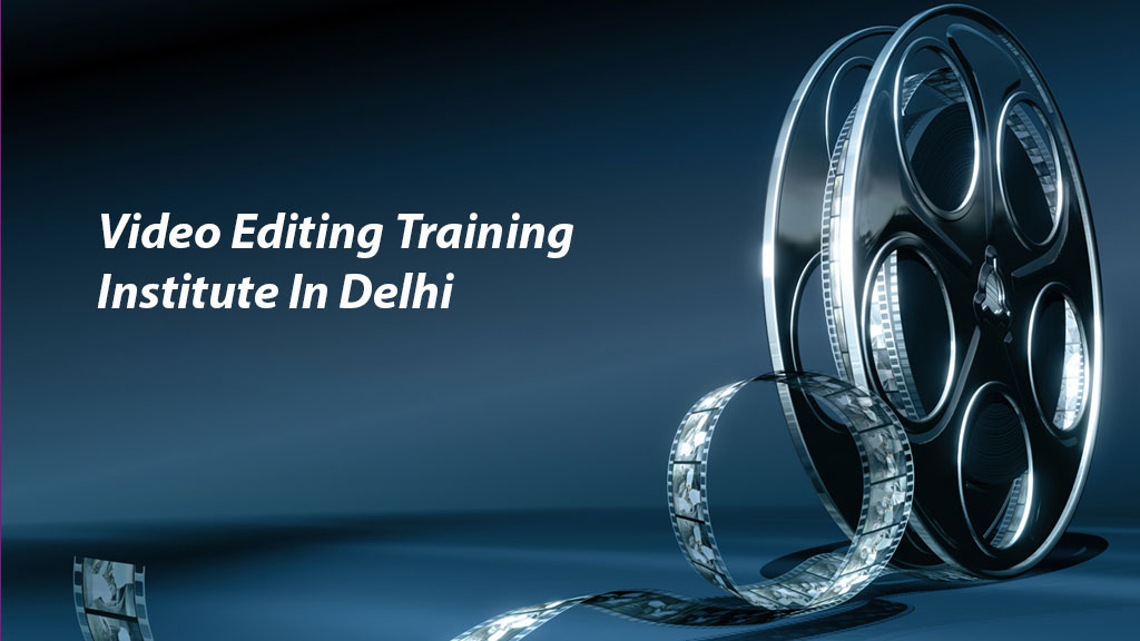 Video Editing Training Institute In Delhi