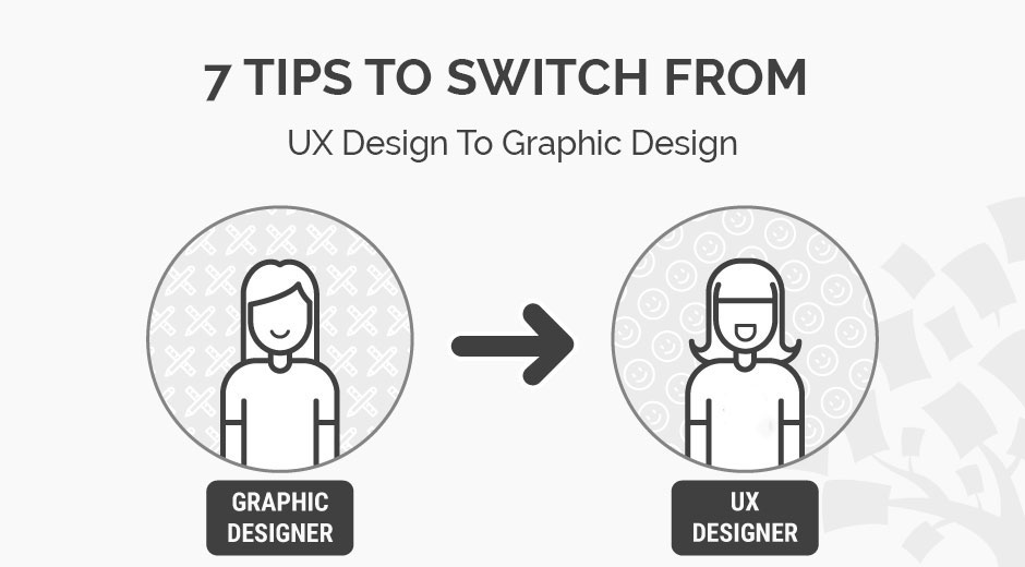 7 Tips To Help You Switch From UX Design To Graphic Design