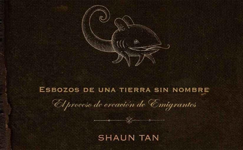 Esbozos de una tierra sin nombre, Shaun Tan