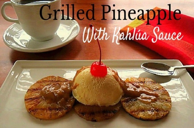 Grilled Pineapple with Kahlua Cream Sauce
