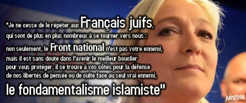 """I keep repeating to French Jews, who are more likely to turn to us, 'not only the National Front is not your enemy, but he is probably the best in the future shield protect you, it is at your side to defend our freedom of thought or worship facing the only true enemy, Islamic fundamentalism """""""
