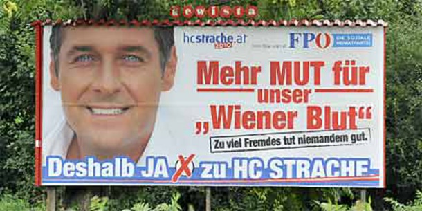 """AUSTRIAN FREEDOM PARTY leader Heinz Christian Strache's billboard caused an uproar: """"Mehr Mut für Wiener Blut"""" – more courage for Viennese Blood. The next line says – """"Too many foreigners does no one any good"""""""