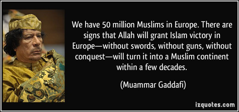 quote-we-have-50-million-muslims-in-europe-there-are-signs-that-allah-will-grant-islam-victory-in-muammar-gaddafi-230795-e1425706700926