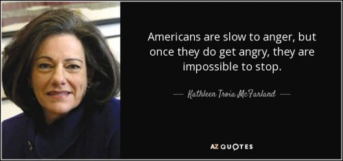 quote-americans-are-slow-to-anger-but-once-they-do-get-angry-they-are-impossible-to-stop-kathleen-troia-mcfarland-102-79-35