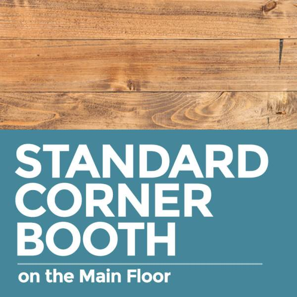 Standard Corner Booth on the Main Floor