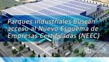 Parques industriales buscan acceso al Nuevo Esquema de Empresas Certificadas (NEEC)